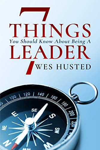 7 Things You Should Know about Being a Leader : Wes Husted