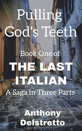 Pulling God's Teeth : Anthony Delstretto