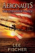 Aeronauts: The Struggle to Fly : Lee Fischer