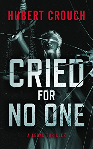 Cried For No One: A Legal Thriller : Hubert Crouch