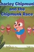 Charley Chipmunk and the Chipmunk Race : Matt Lincoln