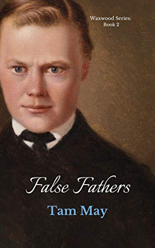 False Fathers (Waxwood Series: Book 2): Tam May