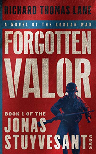 Forgotten Valor: A Novel of the Korean War : Richard Thomas Lane