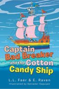 Captain Bad Breaker and the Cotton Candy Ship : L.L. Faer & E. Raven