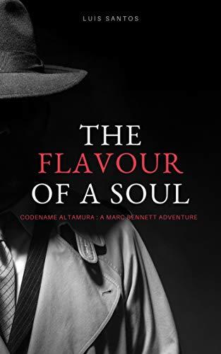 Flavour of a Soul: A Marc Bennett Adventure : Luis Santos