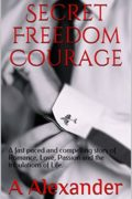 Secret Freedom Courage : A.M. Alexander