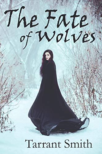 The Fate of Wolves (Legends of Pale Series) : Tarrant Smith