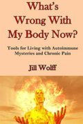 What's Wrong With My Body Now? : Jill Wolff