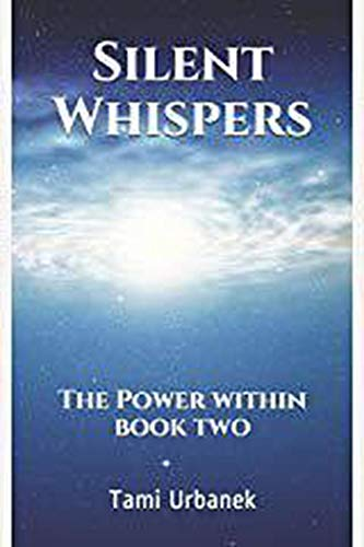 Silent Whispers: The Power Within : Tami Urbanek