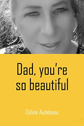 Dad you're so beautiful : Céline Audebeau