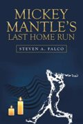 Mickey Mantle's Last Home Run : Steven A. Falco