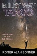Milky Way Tango: Volume One of the Belt Stories : Roger Alan Bonner