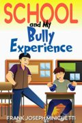 School and My Bully Experience : Frank Joseph Minichetti