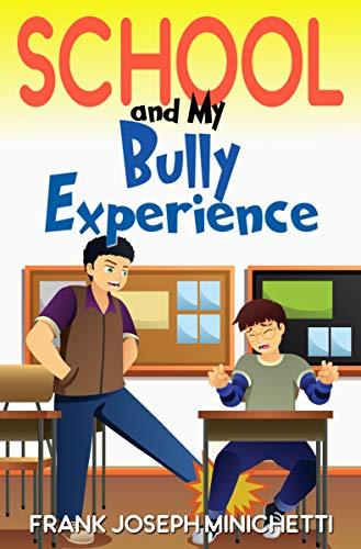 School and My Bully Experience : Frank Joseph Minichetti