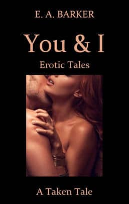 You & I Erotic Tales: A Taken Tale : E. A. Barker