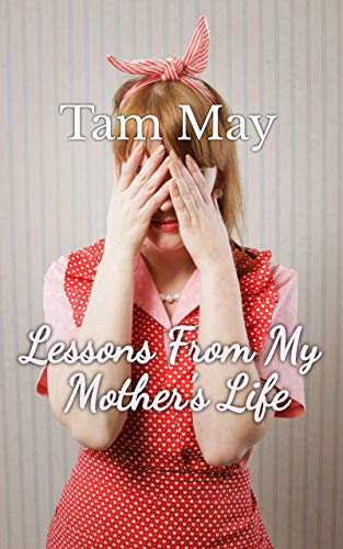 Lessons From My Mother's Life : Tam May