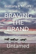 Braving The Brand Untamed : Brittany K Moore