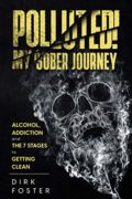 Polluted! My Sober Journey : Dirk Foster