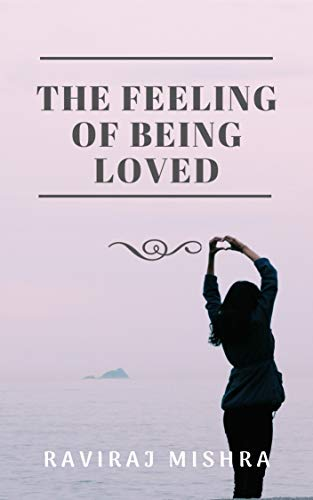 The Feeling of Being Loved : Raviraj Mishra