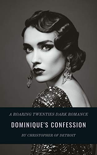 Dominique's Confession: A Roaring Twenties Dark Romance : Christopher of Detroit