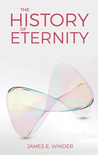 The History of Eternity : James E. Winder