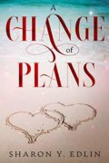 A Change of Plans : Sharon Y. Edlin
