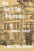 Once Upon a Time With Grandpa (A Charle Hobbs Adventure) : James L. Rickard