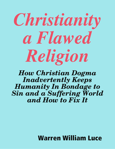 Christianity a Flawed Religion : Warren William Luce