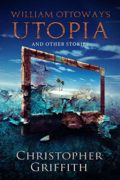 William Ottoway's Utopia and Other Stories : Christopher Griffith