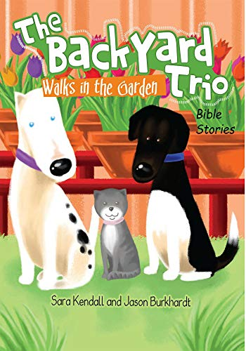 Walks in the Garden (The BackYard Trio Bible Stories Book 1) : Sara Kendall