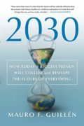 2030: How Today's Biggest Trends Will Collide and Reshape the Future of Everything : Mauro F. Guillen