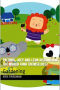 Paloma, Joey and Leon Discovering the World (and Themselves) – Gardening: Kris Friedman