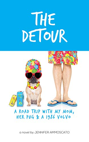 The Detour – A Road Trip with My Mom, Her Pug & a 1986 Volvo : Jennifer Ammoscato