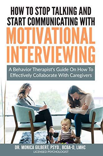 How to stop talking and start communicating with Motivational Interviewing : Dr. Monica Gilbert