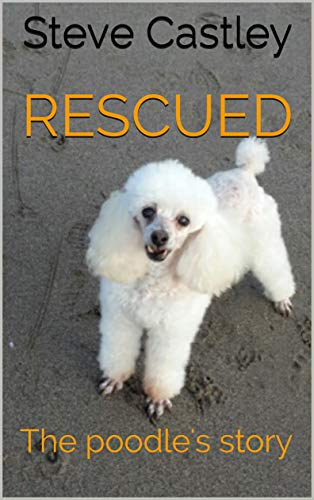 Rescued – The Poodle's Story : Steve Castley