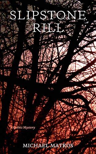 Slipstone Rill: A Gothic Mystery : Michael Matros