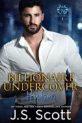 Billionaire Undercover: The Billionaire's Obsession ~ Hudson : J.S. Scott