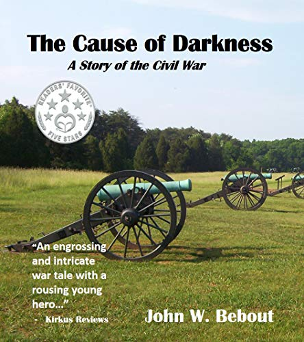 The Cause of Darkness: A Story of the Civil War : John W. Bebout