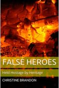 False Heroes: Held Hostage by Heritage : Christine Brandon