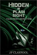 Hidden In Plain Sight: Tales From A Secret War : Joe Claypool