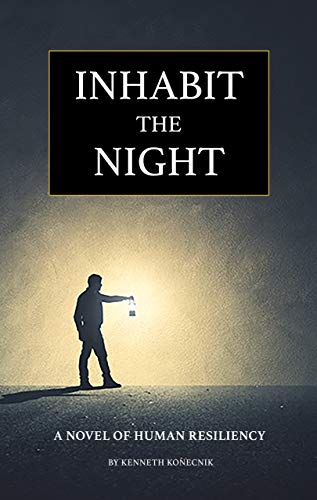 Inhabit the Night – A Novel of Human Resiliency : Kenneth Konecnik