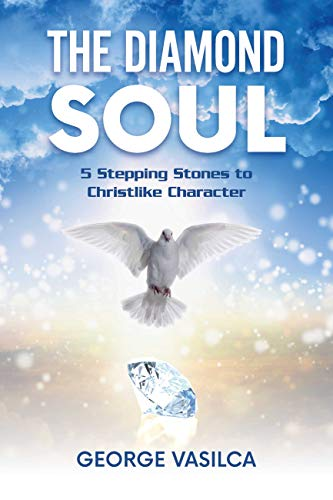 The Diamond Soul: 5 Stepping Stones to Christlike Character : George Vasilca
