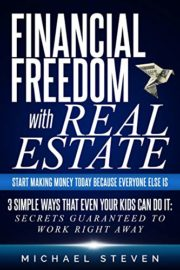 Financial Freedom with Real Estate: Start Making Money Today Because Everyone Else Is : Michael Steven