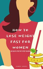 How to Lose Weight Fast for Women: 30 Days Step by Step Guide : James Angel