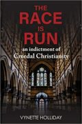 The Race is Run: An Indictment of Creedal Christianity : Vynette Holliday