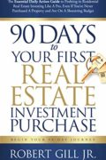 90 Days to Your First Real Estate Investment Purchase : Robert Gill Jr.