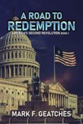 A Road to Redemption: America's Second Revolution : Mark F. Geatches