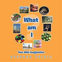 What Am I? Your Wild Imagination : Stephen Thiele