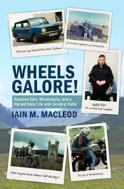Wheels Galore! Adaptive Cars, Wheelchairs, and a Vibrant Daily Life with Cerebral Palsy : Iain M. MacLeod