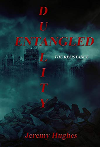 Entangled Duality: The Resistance : Jeremy Hughes